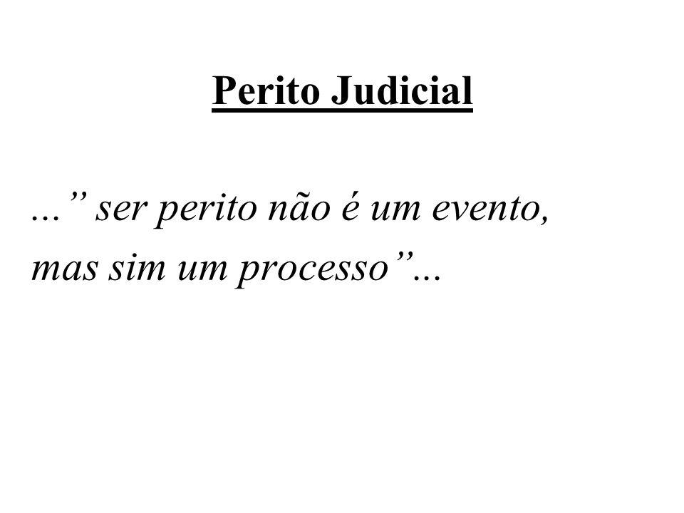 Perito Judicial ... ser perito não é um evento, mas sim um processo ...