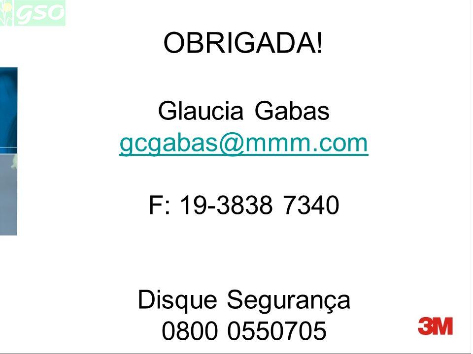 OBRIGADA! Glaucia Gabas gcgabas@mmm.com F: 19-3838 7340