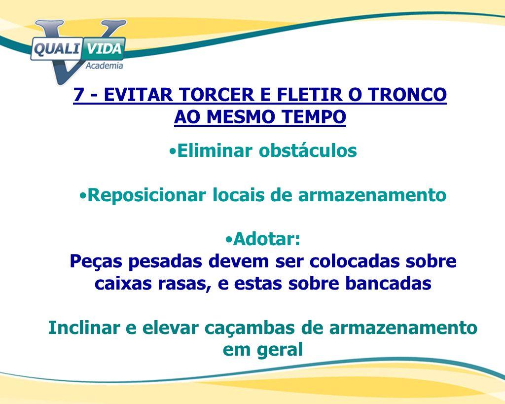 7 - EVITAR TORCER E FLETIR O TRONCO AO MESMO TEMPO