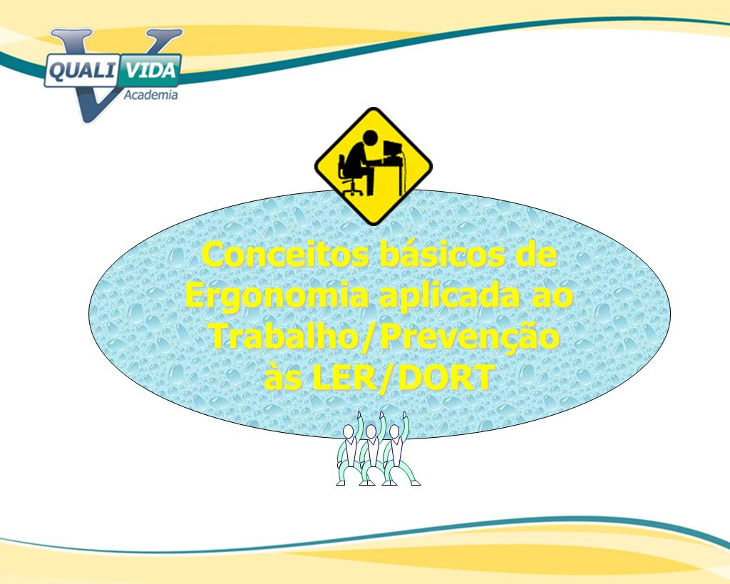 Conceitos básicos de Ergonomia aplicada ao Trabalho/Prevenção às LER/DORT