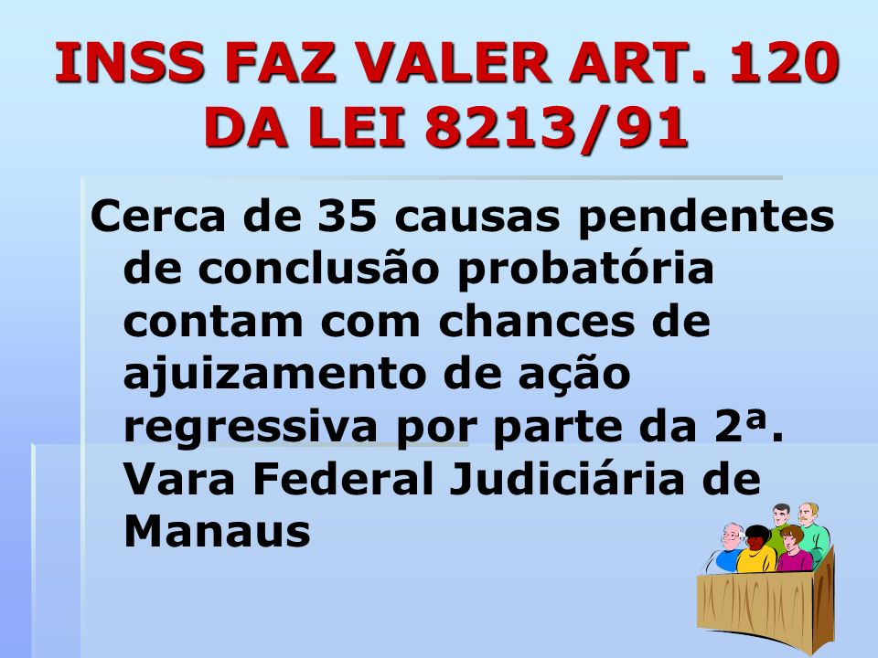 INSS FAZ VALER ART. 120 DA LEI 8213/91