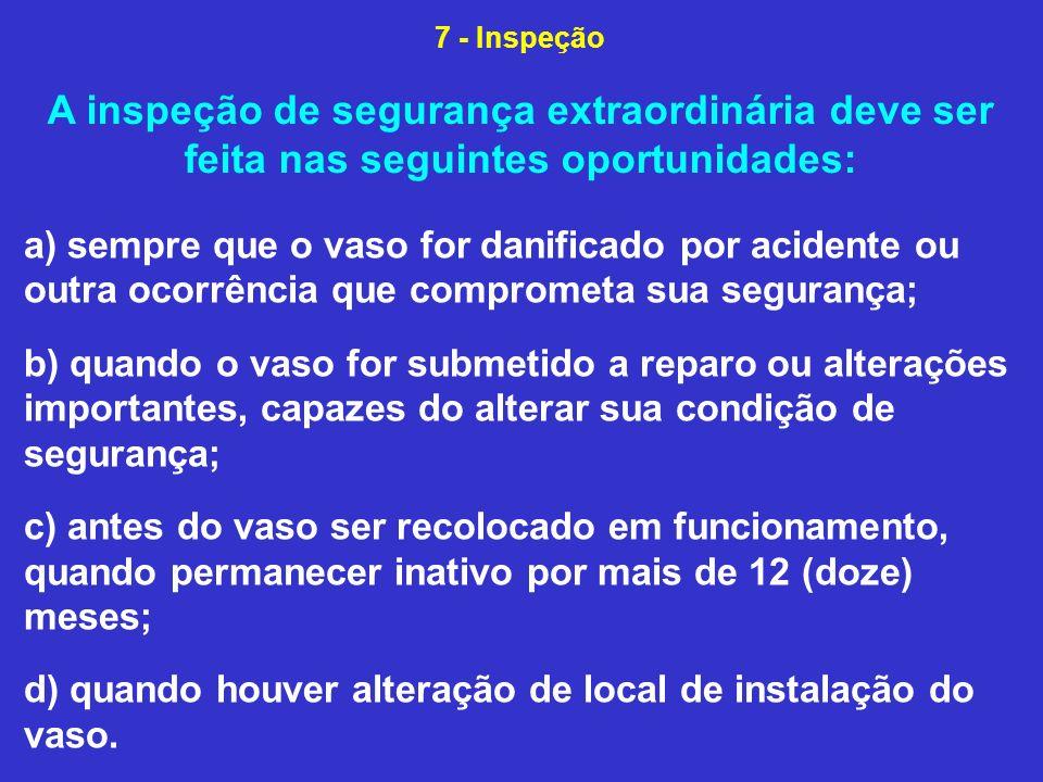 7 - Inspeção A inspeção de segurança extraordinária deve ser feita nas seguintes oportunidades: