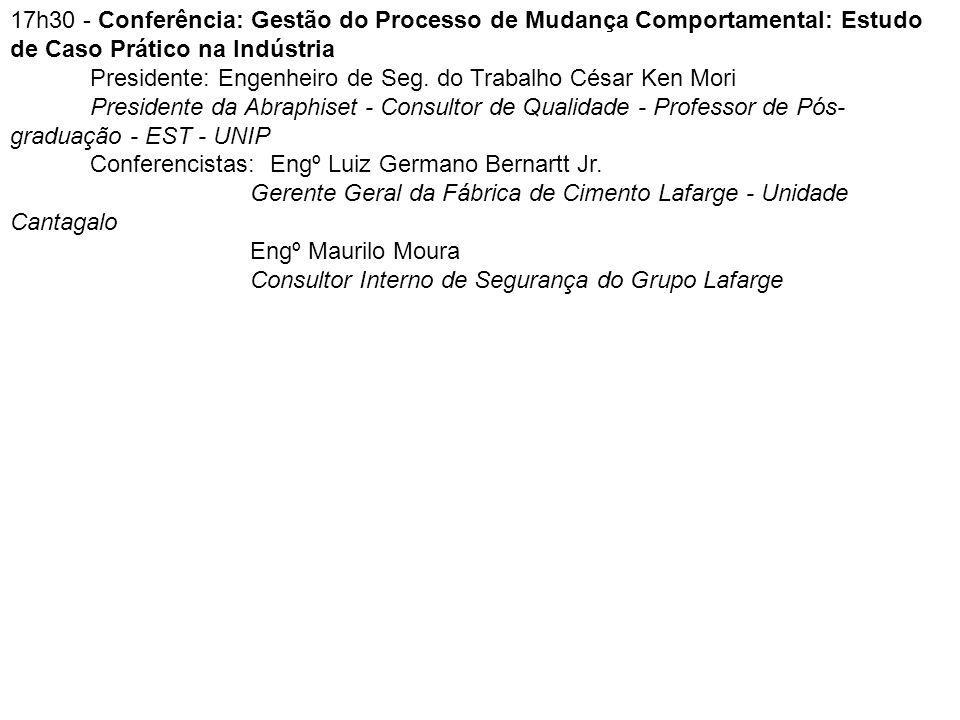 17h30 - Conferência: Gestão do Processo de Mudança Comportamental: Estudo de Caso Prático na Indústria Presidente: Engenheiro de Seg.