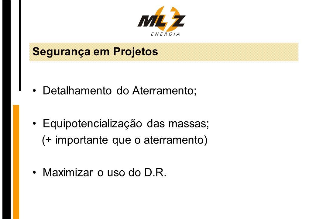 Segurança em Projetos Detalhamento do Aterramento; Equipotencialização das massas; (+ importante que o aterramento)