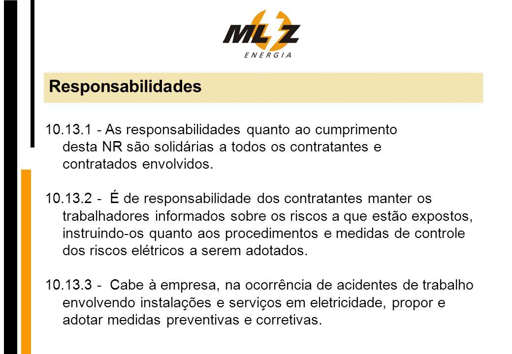 Responsabilidades10.13.1 - As responsabilidades quanto ao cumprimento desta NR são solidárias a todos os contratantes e contratados envolvidos.