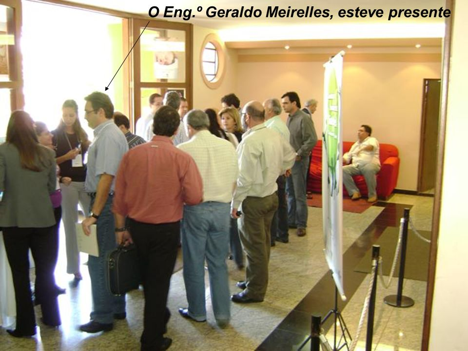 O Eng.º Geraldo Meirelles, esteve presente