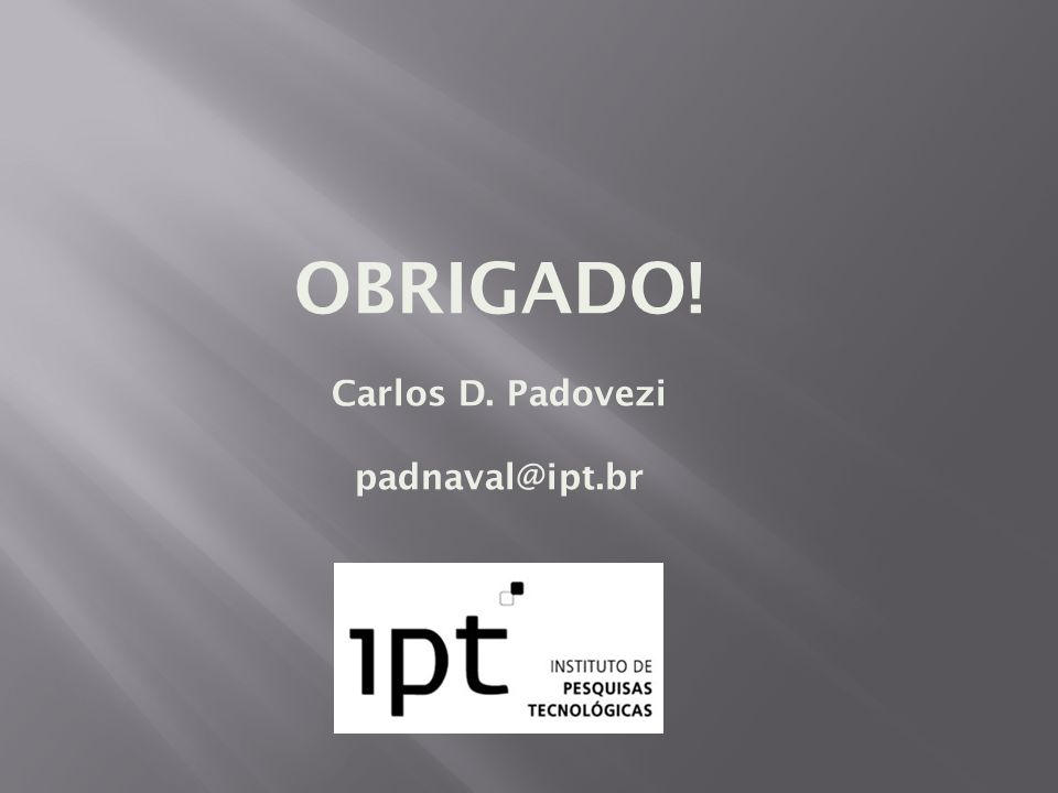 OBRIGADO! Carlos D. Padovezi padnaval@ipt.br