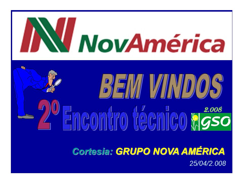 BEM VINDOS 2º Encontro técnico Cortesia: GRUPO NOVA AMÉRICA 2.008