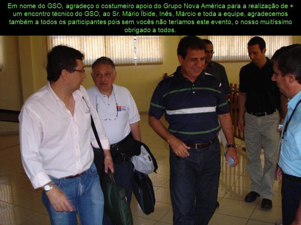 Em nome do GSO, agradeço o costumeiro apoio do Grupo Nova América para a realização de + um encontro técnico do GSO, ao Sr.