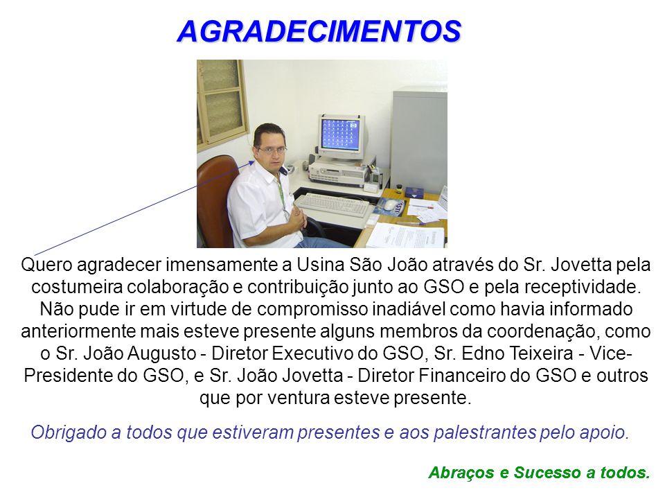 AGRADECIMENTOS Quero agradecer imensamente a Usina São João através do Sr. Jovetta pela.