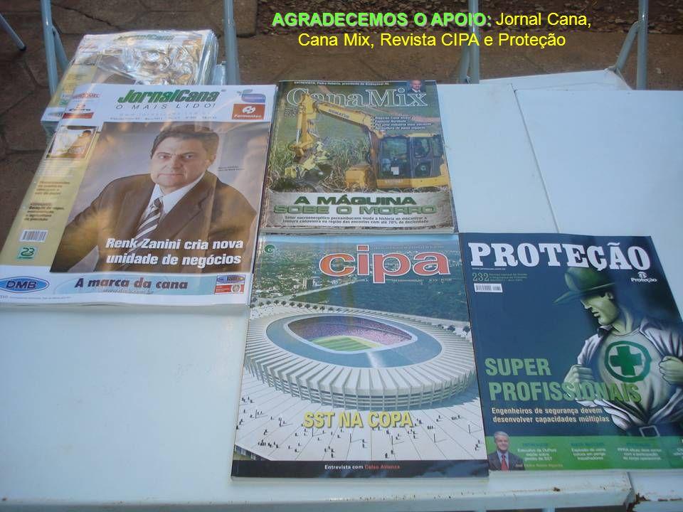 AGRADECEMOS O APOIO: Jornal Cana, Cana Mix, Revista CIPA e Proteção