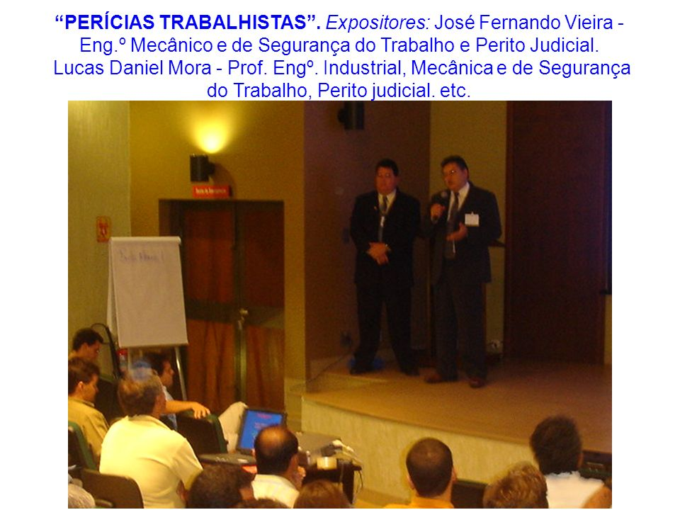PERÍCIAS TRABALHISTAS . Expositores: José Fernando Vieira - Eng