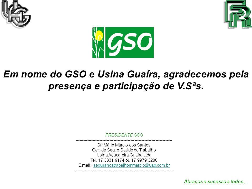 Em nome do GSO e Usina Guaíra, agradecemos pela presença e participação de V.Sªs.