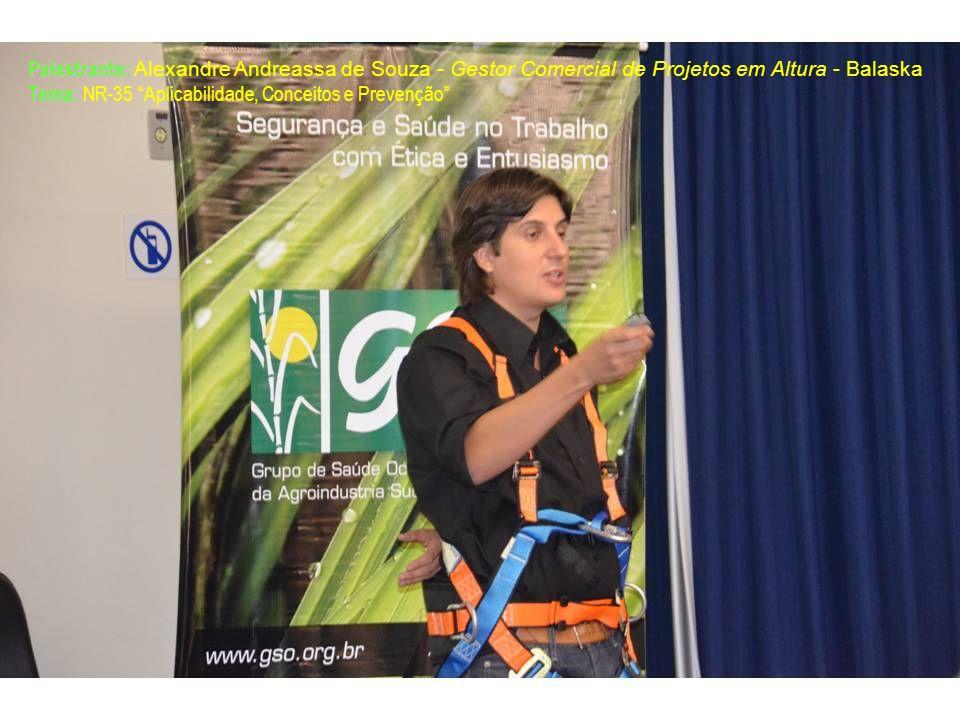 Palestrante: Alexandre Andreassa de Souza - Gestor Comercial de Projetos em Altura - Balaska