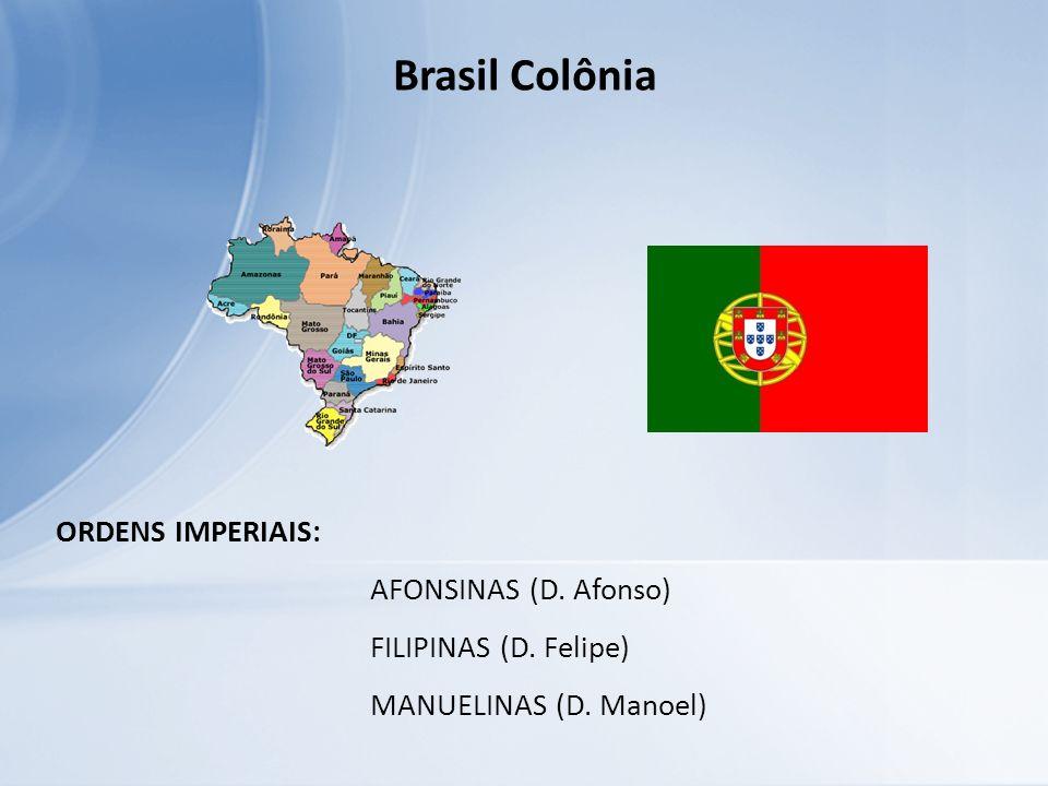 Brasil Colônia ORDENS IMPERIAIS: AFONSINAS (D. Afonso)