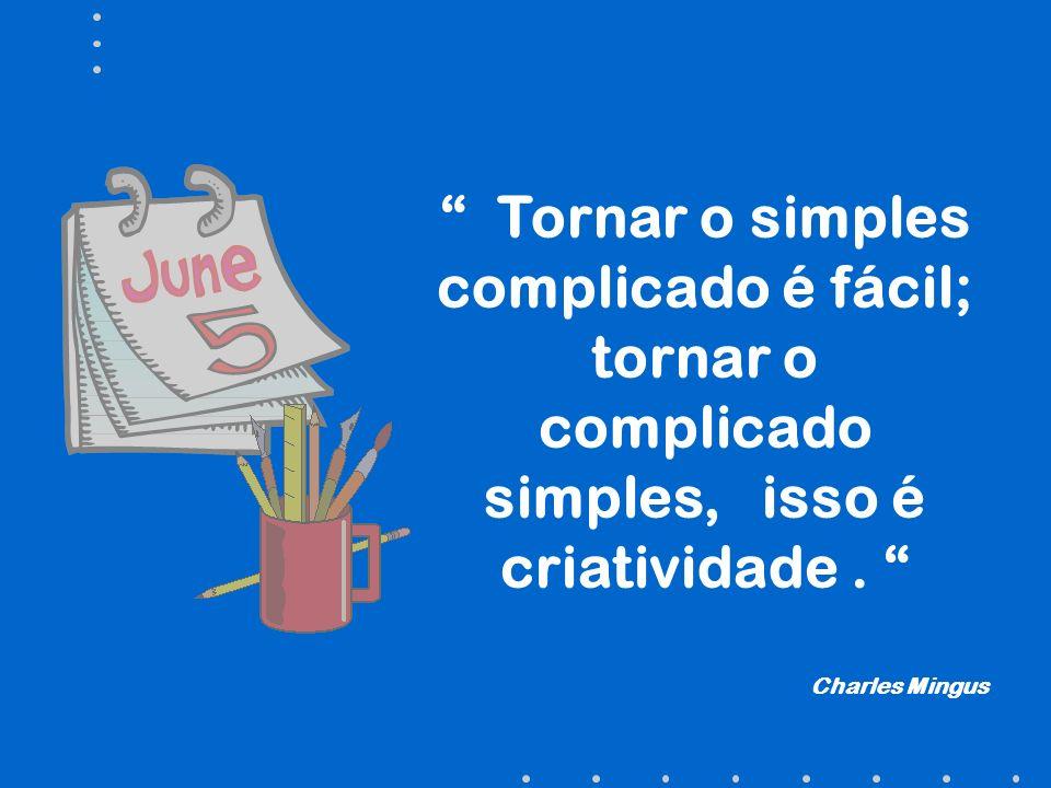 Tornar o simples complicado é fácil; tornar o complicado simples, isso é criatividade .