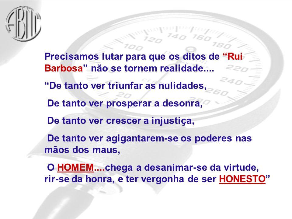 Precisamos lutar para que os ditos de Rui Barbosa não se tornem realidade....