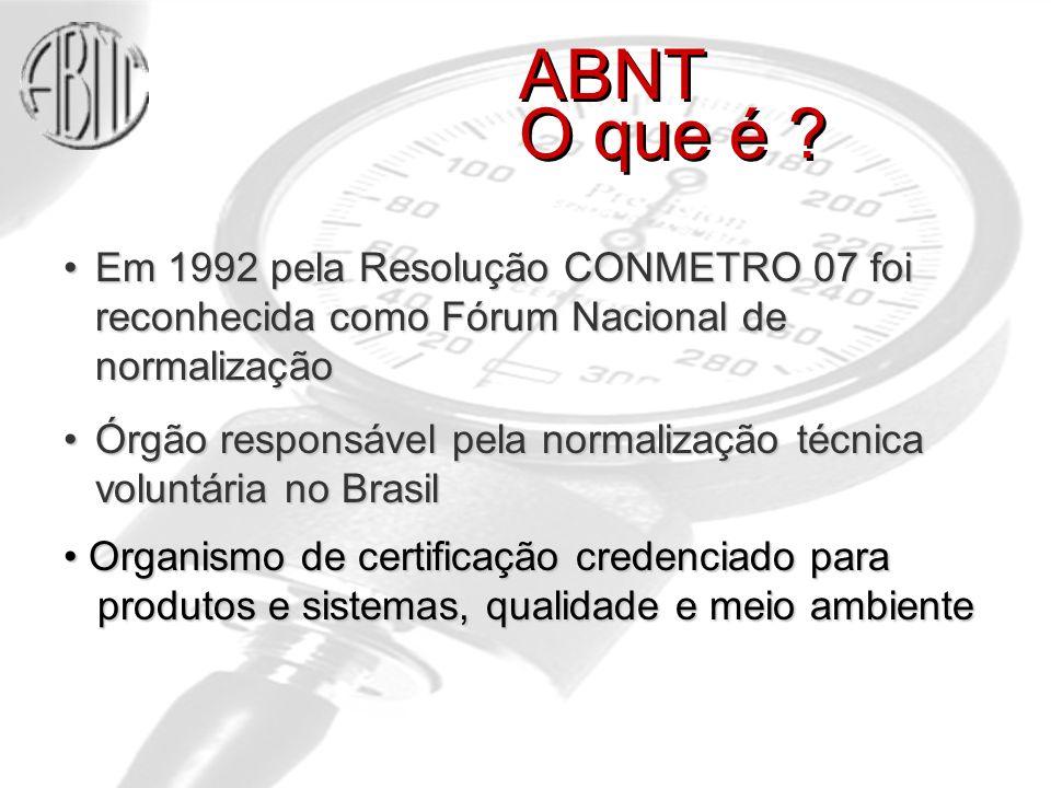 ABNT O que é Em 1992 pela Resolução CONMETRO 07 foi reconhecida como Fórum Nacional de normalização.