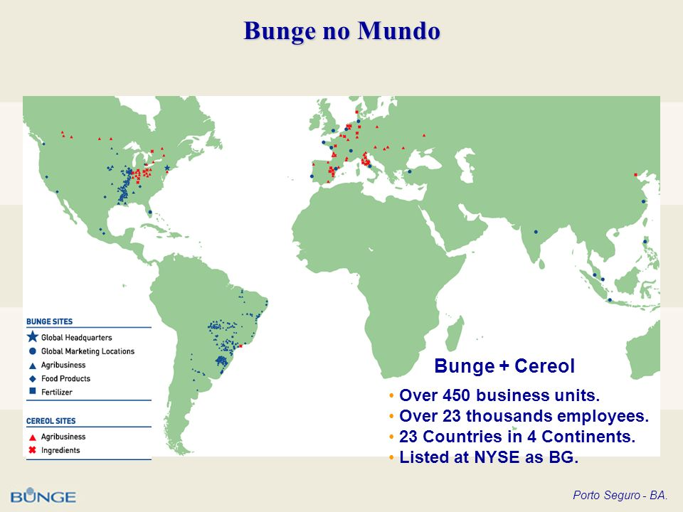 Bunge no Mundo Bunge + Cereol Over 450 business units.