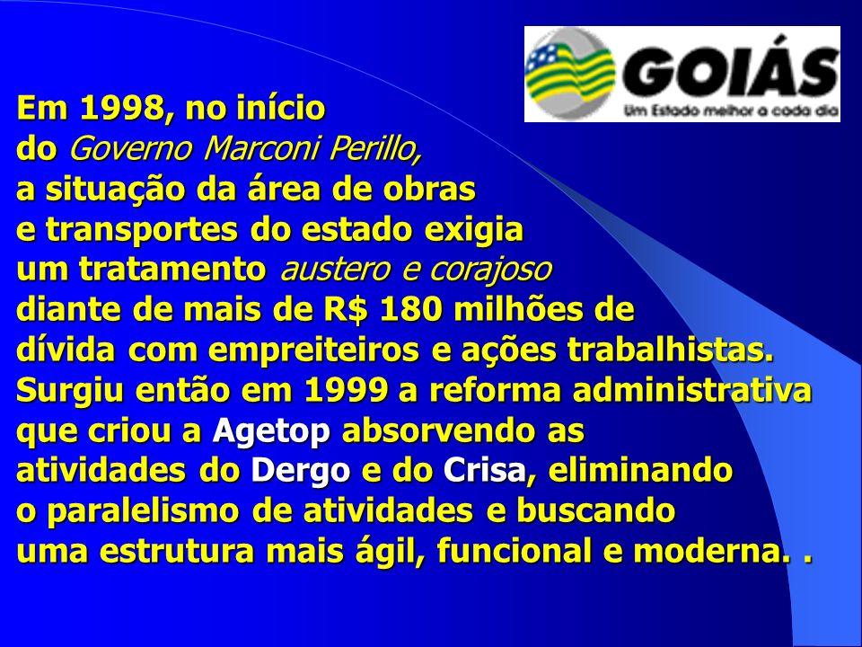 Em 1998, no início do Governo Marconi Perillo, a situação da área de obras. e transportes do estado exigia.