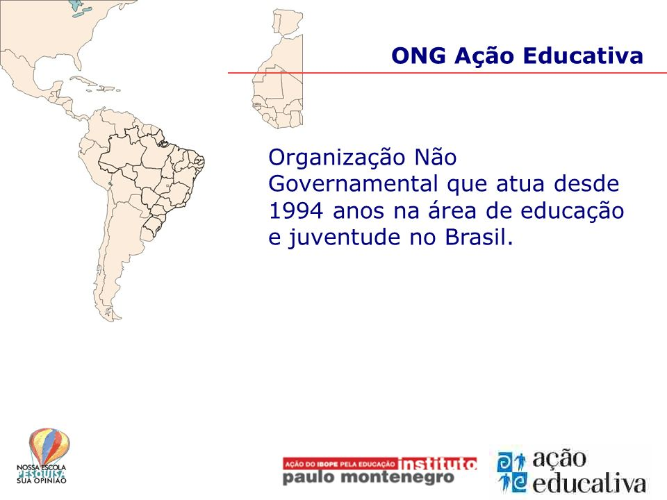 ONG Ação EducativaOrganização Não Governamental que atua desde 1994 anos na área de educação e juventude no Brasil.