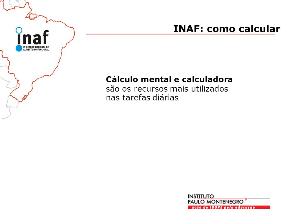 INAF: como calcular Cálculo mental e calculadora são os recursos mais utilizados nas tarefas diárias.