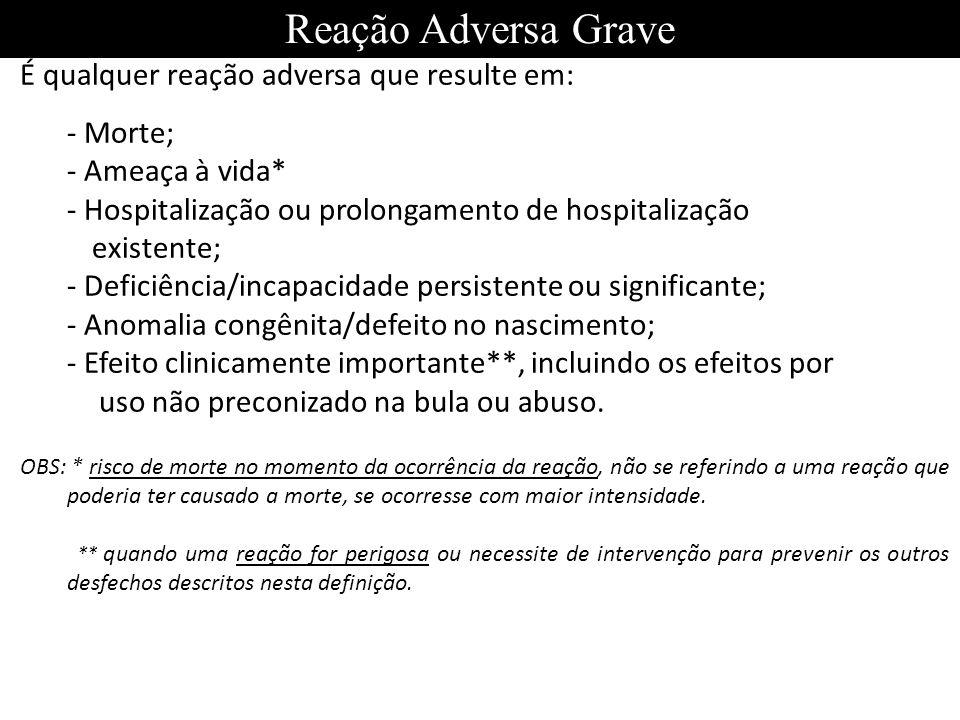 Reação Adversa Grave É qualquer reação adversa que resulte em:
