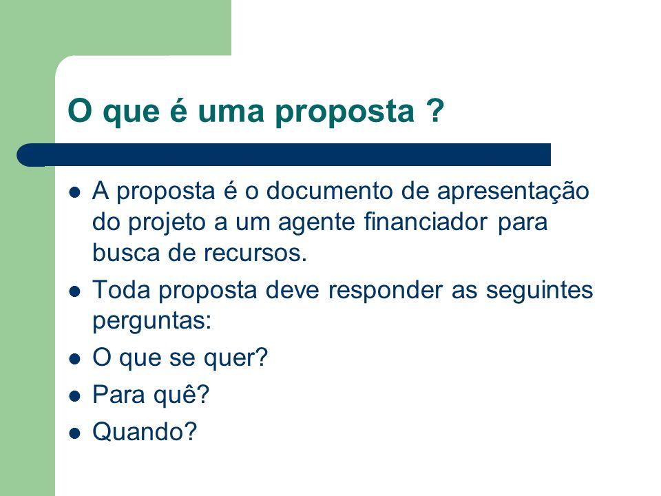 O que é uma proposta A proposta é o documento de apresentação do projeto a um agente financiador para busca de recursos.