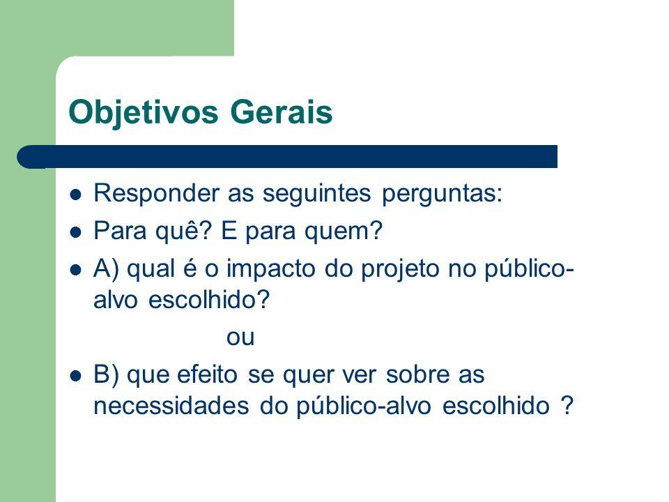 Objetivos Gerais Responder as seguintes perguntas: