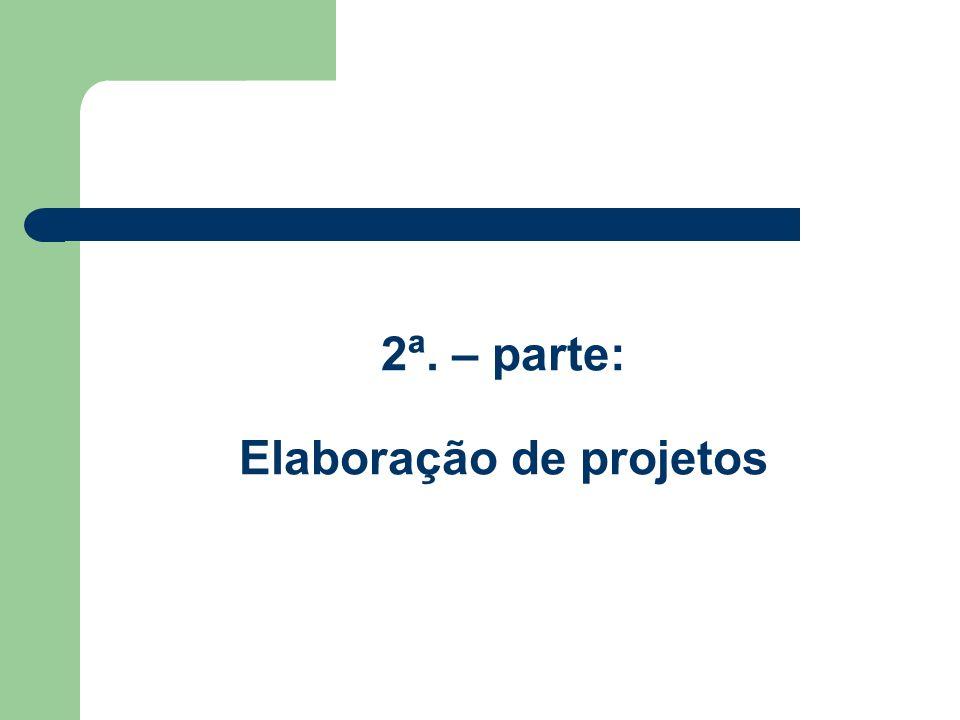2ª. – parte: Elaboração de projetos