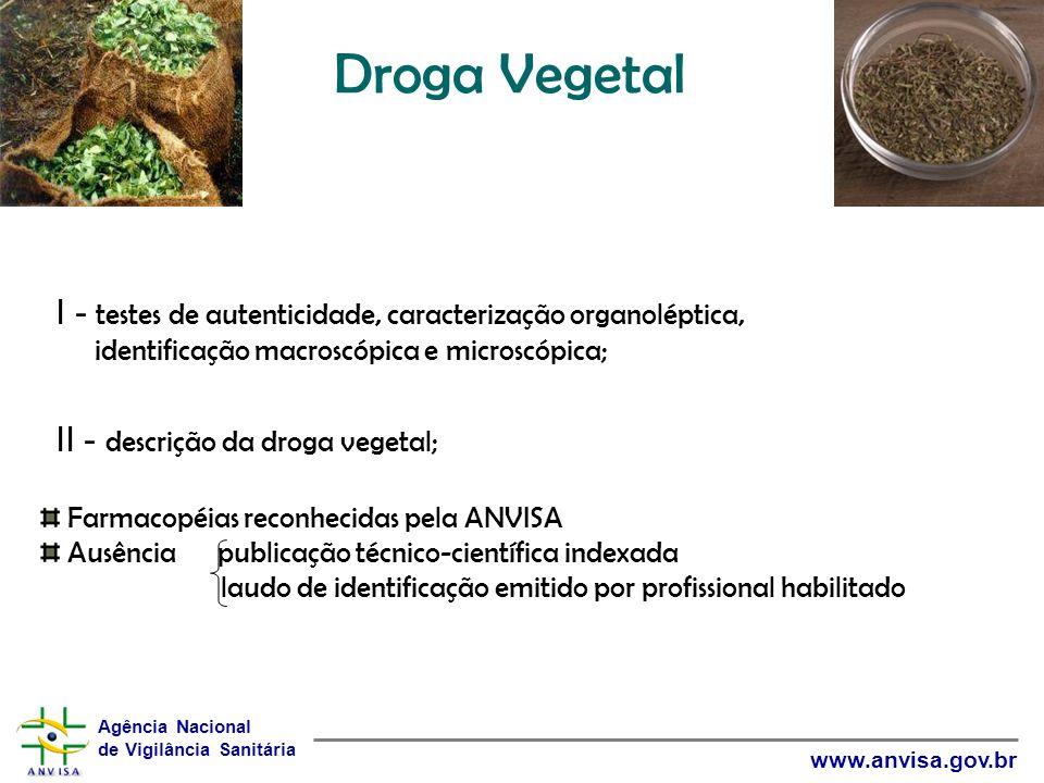 Droga Vegetal I - testes de autenticidade, caracterização organoléptica, identificação macroscópica e microscópica;