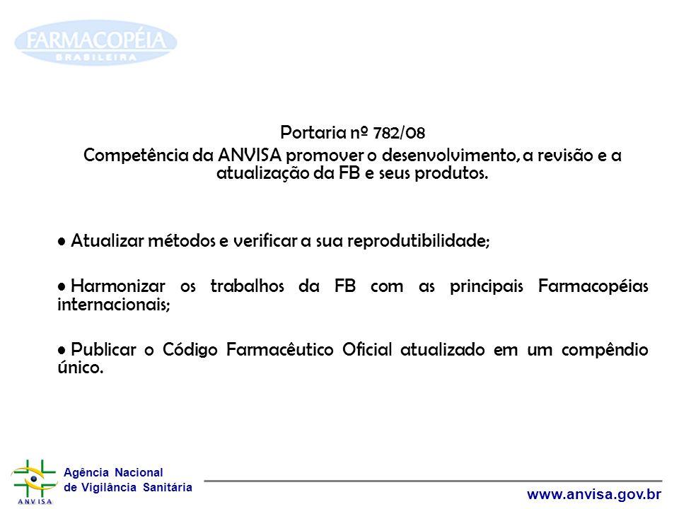 Portaria nº 782/08 Competência da ANVISA promover o desenvolvimento, a revisão e a atualização da FB e seus produtos.
