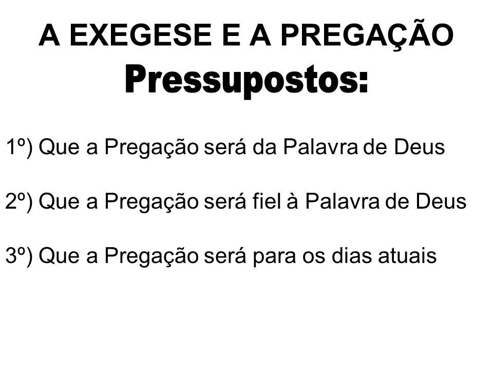 A EXEGESE E A PREGAÇÃO Pressupostos: