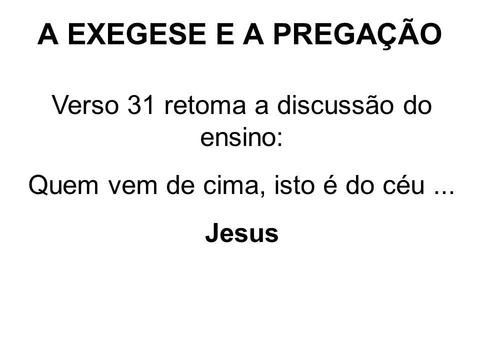 A EXEGESE E A PREGAÇÃO Verso 31 retoma a discussão do ensino: