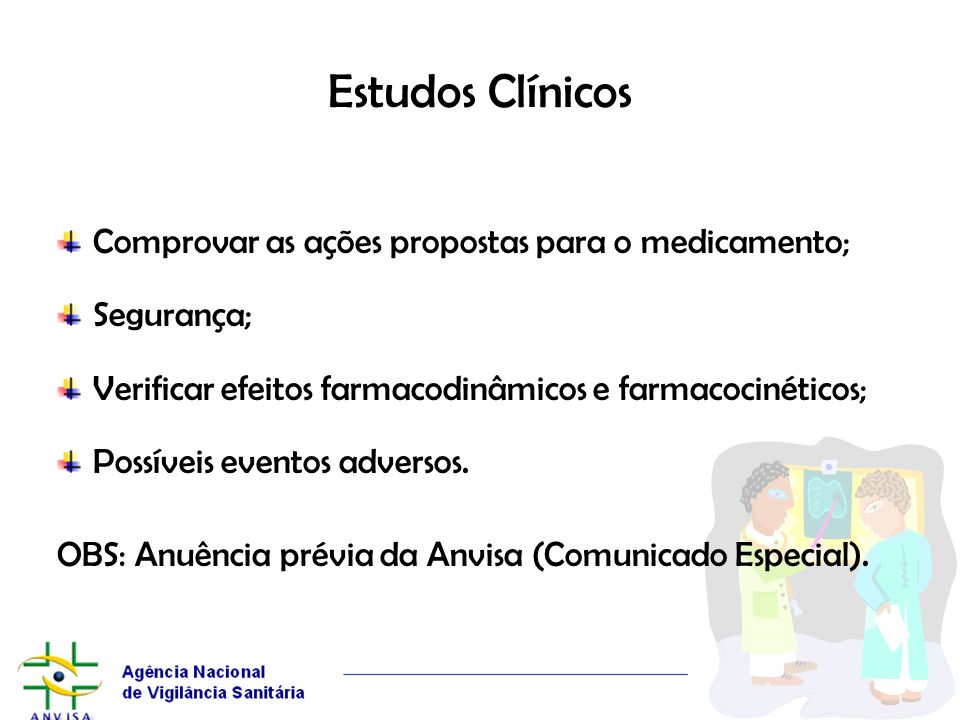 Estudos Clínicos Comprovar as ações propostas para o medicamento;