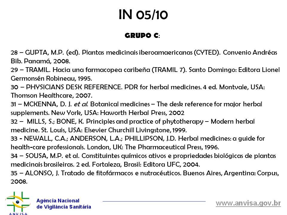 IN 05/10 GRUPO C: 28 – GUPTA, M.P. (ed). Plantas medicinais iberoamaericanas (CYTED). Convenio Andréas Bib. Panamá, 2008.