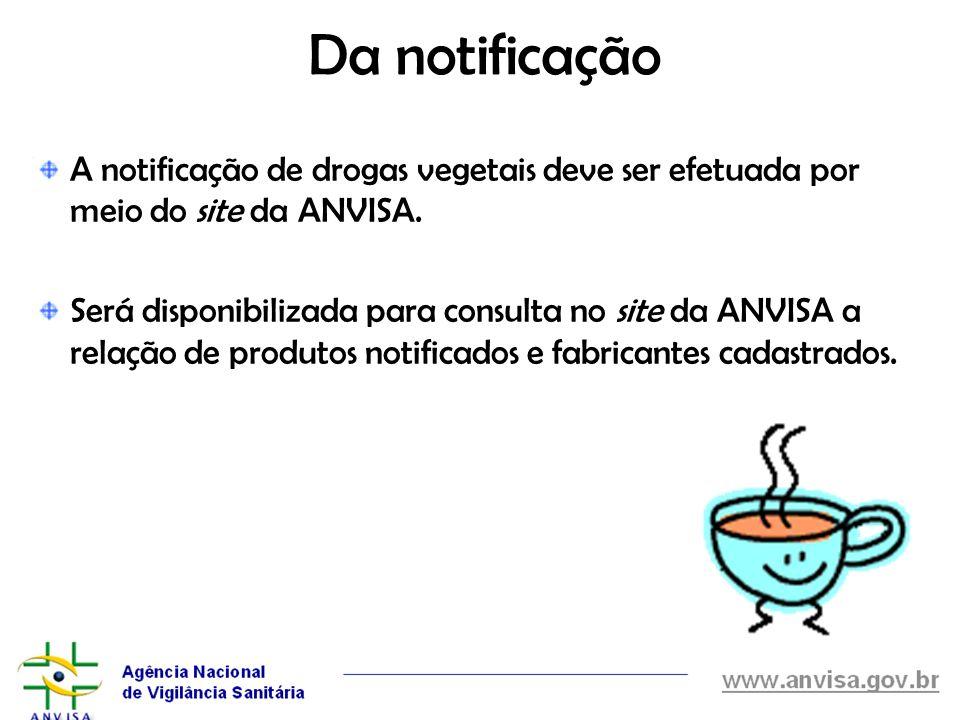 Da notificação A notificação de drogas vegetais deve ser efetuada por meio do site da ANVISA.