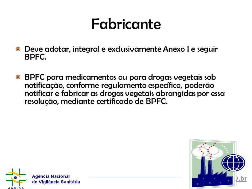 Fabricante Deve adotar, integral e exclusivamente Anexo I e seguir BPFC.