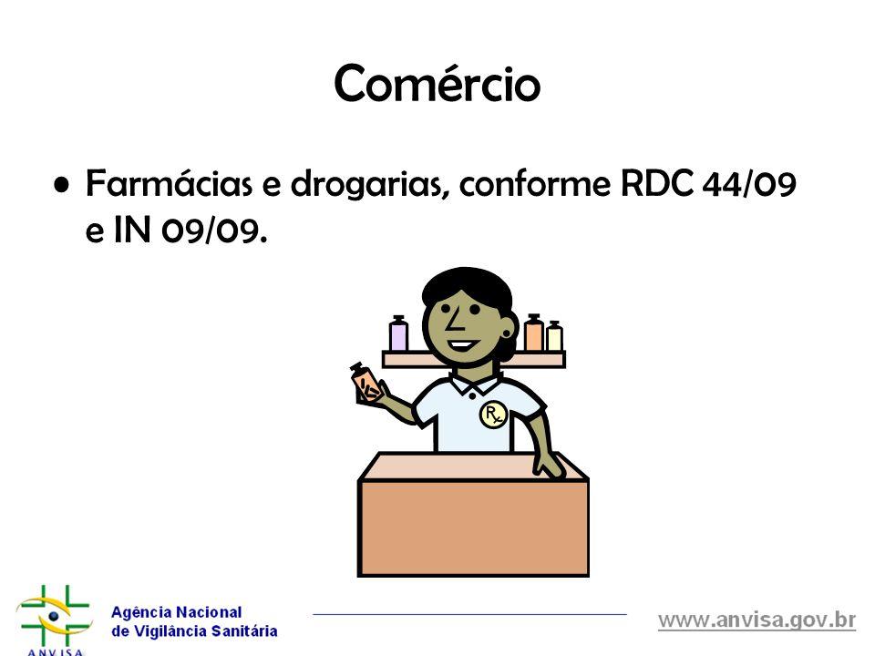 Comércio Farmácias e drogarias, conforme RDC 44/09 e IN 09/09.