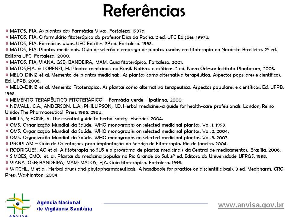 Referências MATOS, FJA. As plantas das Farmácias Vivas. Fortaleza. 1997a.