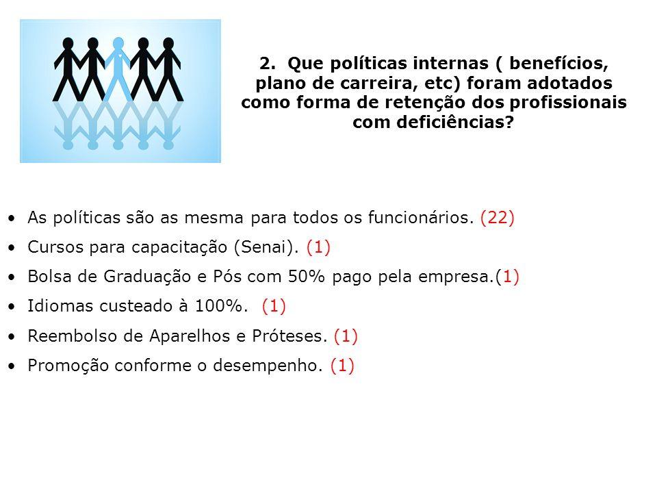2. Que políticas internas ( benefícios, plano de carreira, etc) foram adotados como forma de retenção dos profissionais com deficiências