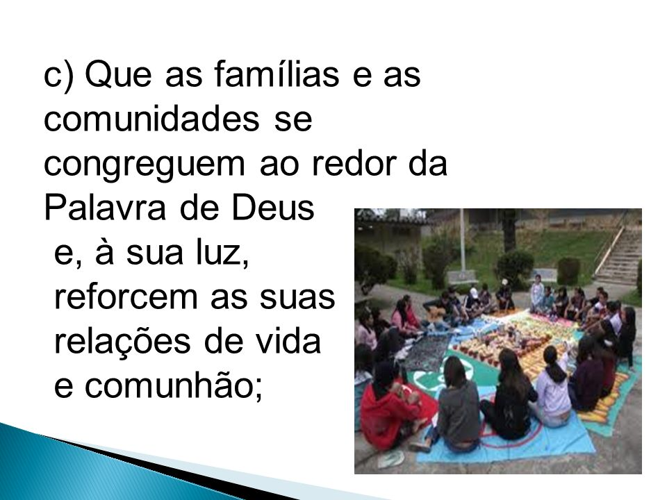 c) Que as famílias e as comunidades se congreguem ao redor da Palavra de Deus
