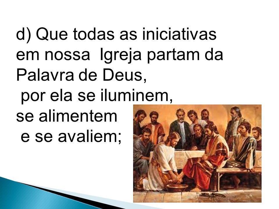 d) Que todas as iniciativas em nossa Igreja partam da Palavra de Deus,