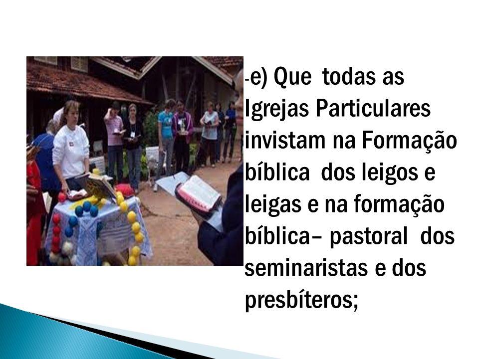 -e) Que todas as Igrejas Particulares invistam na Formação bíblica dos leigos e leigas e na formação bíblica– pastoral dos seminaristas e dos presbíteros;