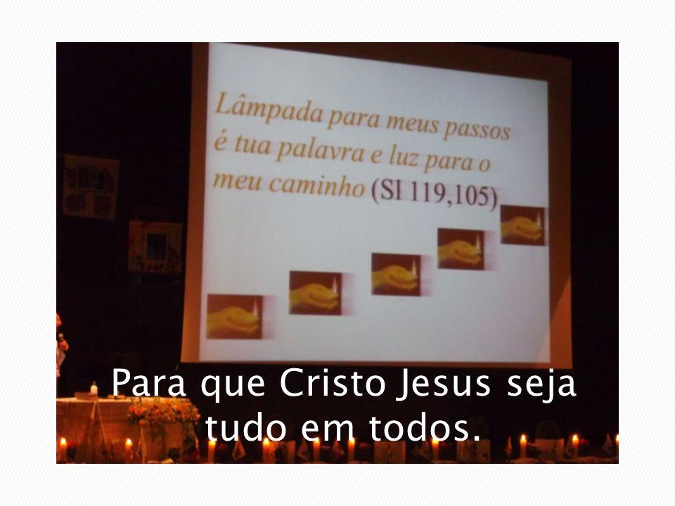 Para que Cristo Jesus seja tudo em todos.