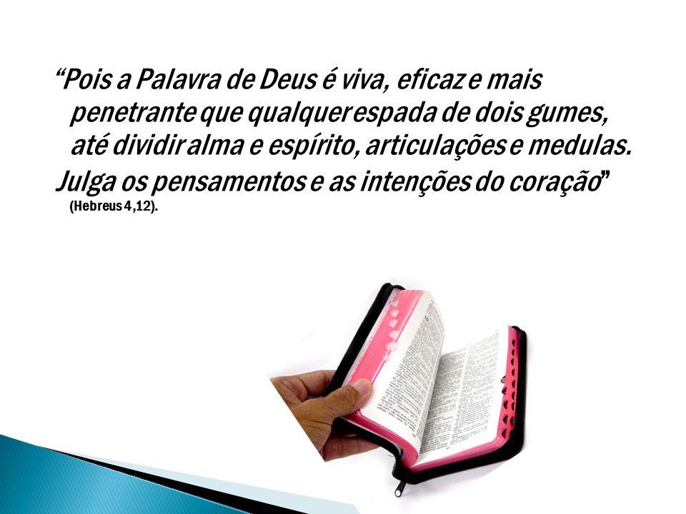 Julga os pensamentos e as intenções do coração (Hebreus 4,12).