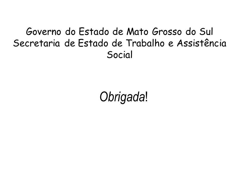 Obrigada! Governo do Estado de Mato Grosso do Sul