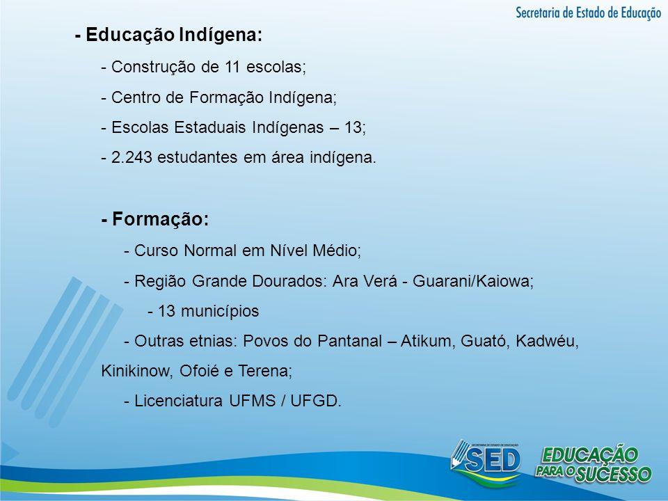 - Educação Indígena: - Formação: - Construção de 11 escolas;
