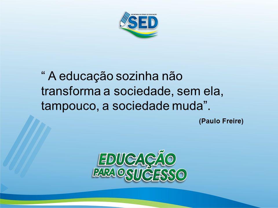 A educação sozinha não transforma a sociedade, sem ela, tampouco, a sociedade muda .