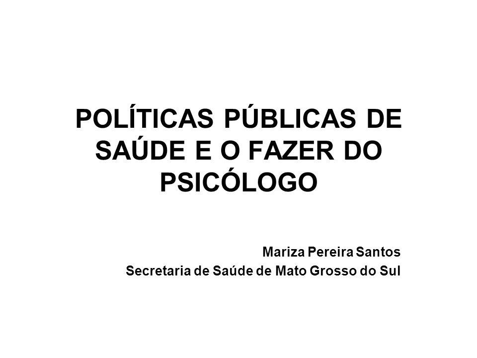 POLÍTICAS PÚBLICAS DE SAÚDE E O FAZER DO PSICÓLOGO